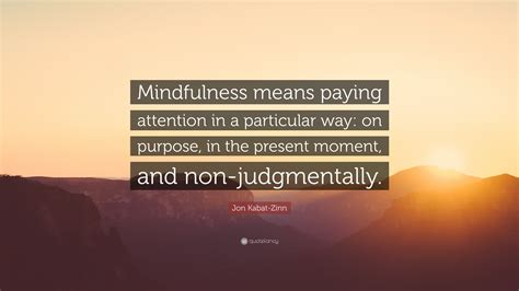 """Jon Kabat-Zinn Quote: """"Mindfulness means paying attention"""